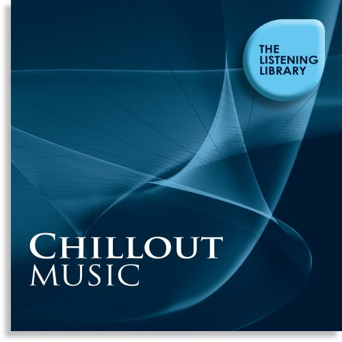 Chillout Music: The Listening Library
