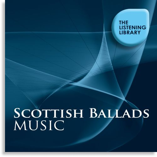 Scottish Ballads Music: The Listening Library