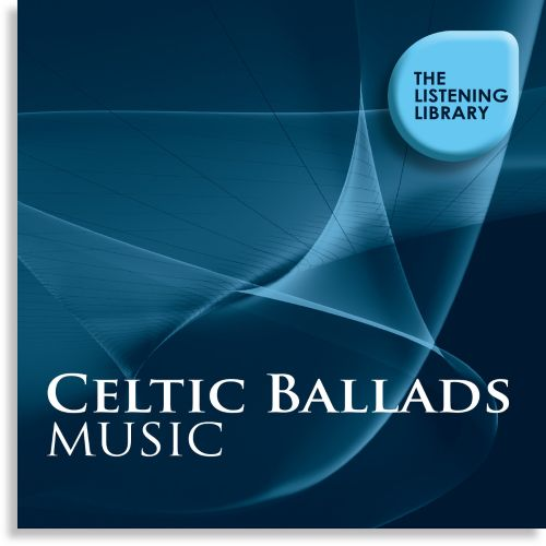 Celtic Ballads Music: The Listening Library