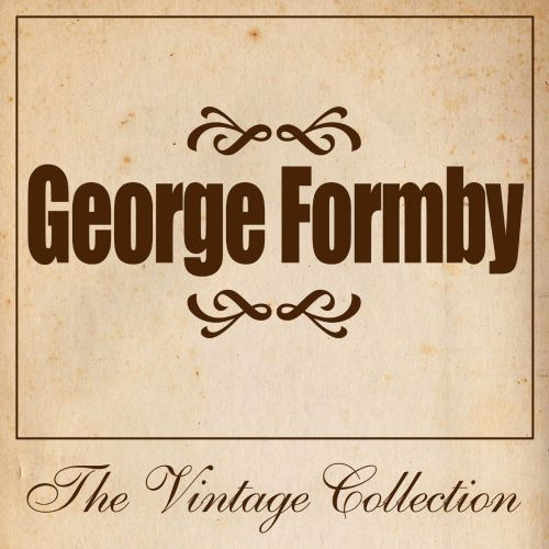 George Formby: The Vintage Collection