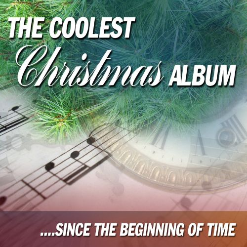 The  Coolest Christmas Album: Since the Beginning of Time