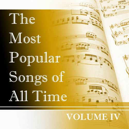 The  Most Popular Songs of All Time, Vol. 4