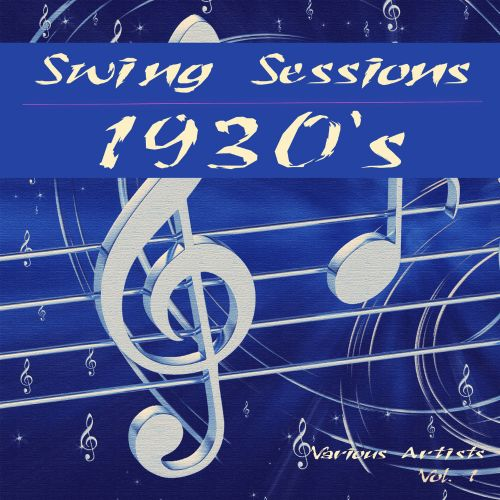 Swing Sessions - 1930's, Vol. 1