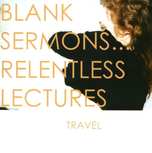 Blank Sermons...Relentless Lectures