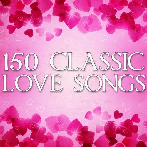 150 Classic Love Songs: The Classic Valentine Collection