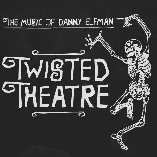 Twisted Theatre: The Music of Danny Elfman