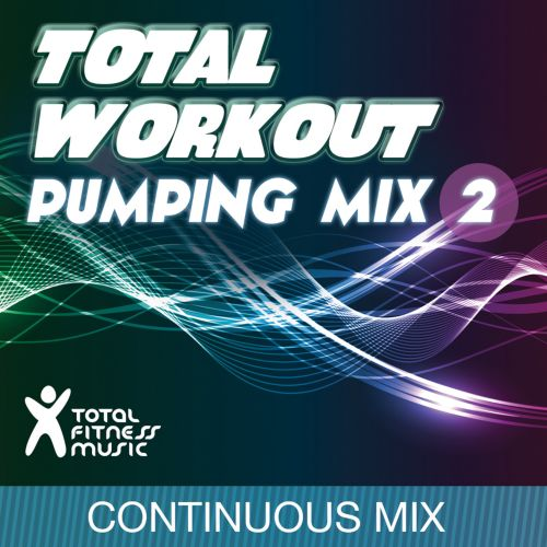 Total Workout Pumping Mix, Vol. 2 (For Running, Cardio Machines, Gym Workouts & General Fitness)