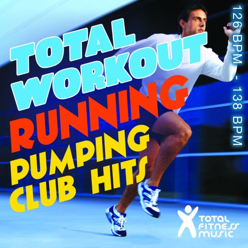 Total Workout Running: Pumping Club Hits