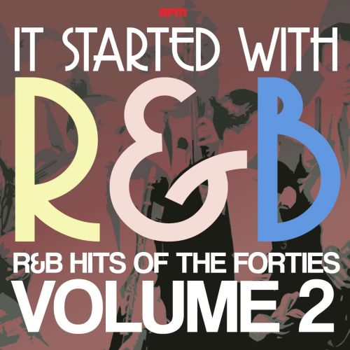 It Started With R&B: R&B Hits from the Forties, Vol. 2