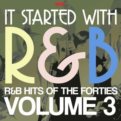 It Started With R&B: R&B Hits from the Forties, Vol. 3