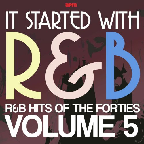 It Started With R&B: R&B Hits from the Forties, Vol. 5