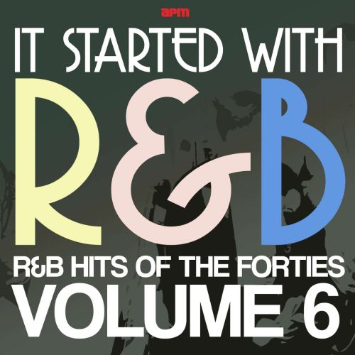 It Started With R&B: R&B Hits from the Forties, Vol. 6