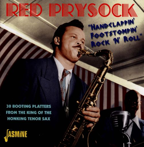 Handclappin', Footstompin', Rock 'N' Roll: 30 Booting Platters From the King of the Honking Tenor Sax