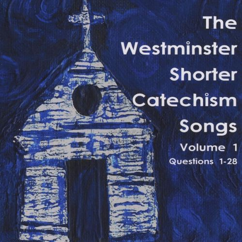 The Westminster Shorter Catechism Songs, Vol. 1