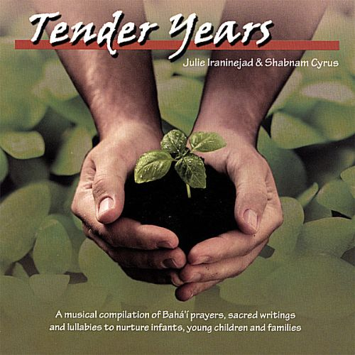 Tender Years: A Musical Compilation of Baha'i Prayers, Sacred Writings & Lullabies to Nurture Infants, Young Children & Families