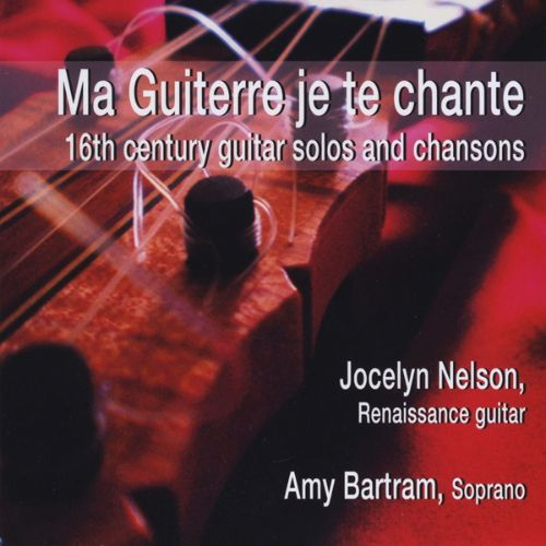 Ma Guiterre Je Te Chante: 16th Century Guitar Solos and Chansons