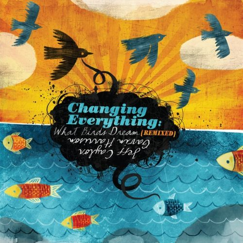 Changing Everything: What Birds Dream [Remixed]