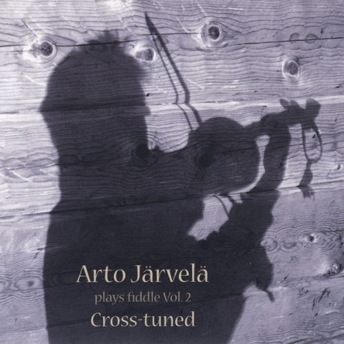 Arto Järvelä Plays Fiddle, Vol. 2:  Cross-Tuned