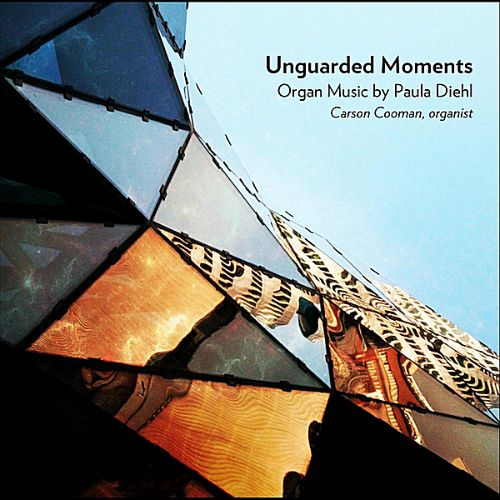 Unguarded Moments: Organ Music by Paula Diehl
