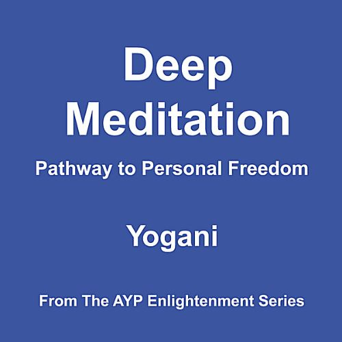 Deep Meditation: Pathway to Personal Freedom