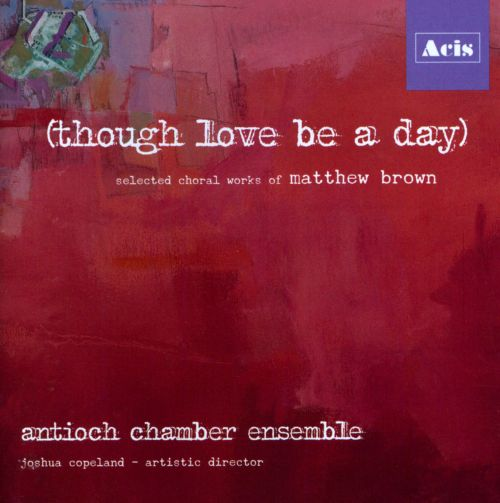 Matthew Brown: Though Love Be a Day