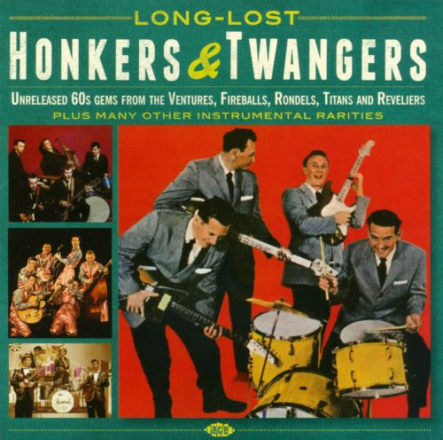 Long-Lost Honkers & Twangers: Unreleased 60s Gems from the Ventures, Fireballs, Rondels, Titans and Reveliers