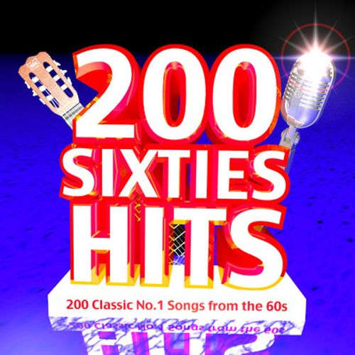 200 Sixties Hits: 200 Classic No. 1 Songs from the 60s
