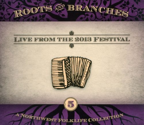 Roots and Branches, Vol. 5: Live from the 2013 Northwest Folklifefestival