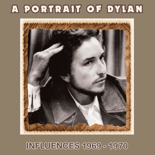 A Portrait of Dylan: Influences 1969-1970