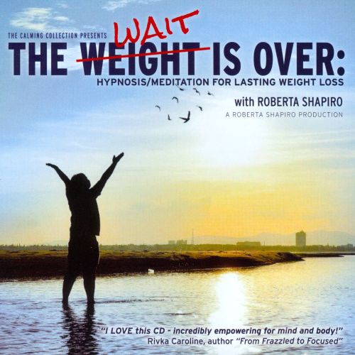 The Weight Is Over: Hypnosis/Meditation For Lasting Weight Loss