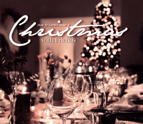 Christmas With Friends: Music For a Perfect Dinner