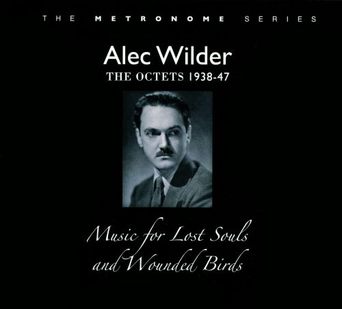 Music for Lost Souls and Wounded Birds: Octets by Alec Wilder, 1938-47