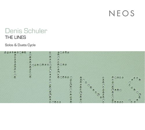 Denis Schuler: The Lines - Solos & Duets Cycle