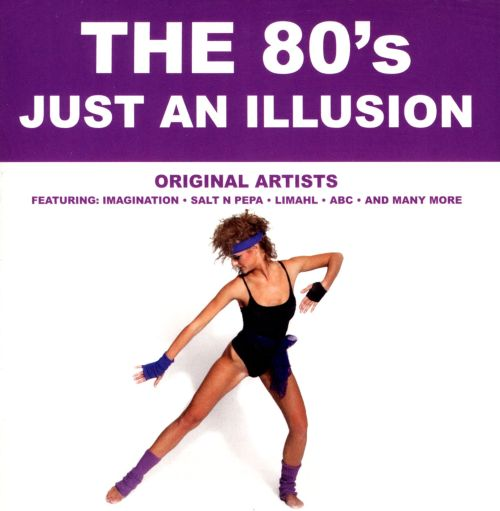 The '80s: Just an Illusion
