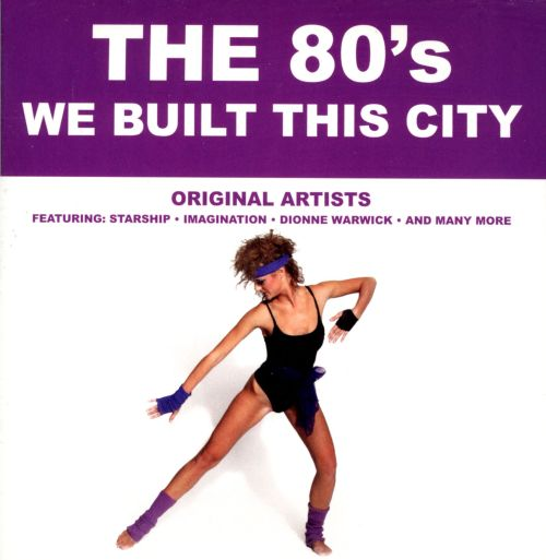 The '80s: We Built This City
