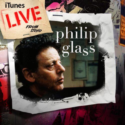 iTunes Live from SoHo: Philip Glass