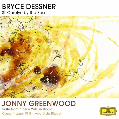 Bryce Dessner: St. Carolyn by the Sea; Jonny Greenwood: Suite from There Will Be Blood