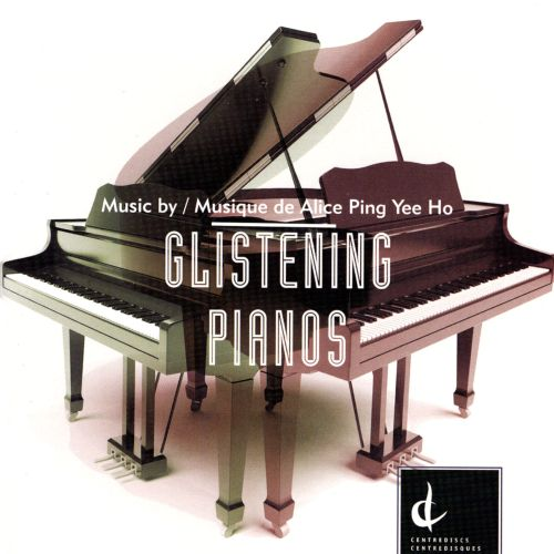 Glistening Pianos: Music by Alice Ping Yee Ho