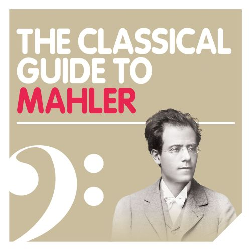 The Classical Guide to Mahler 2012