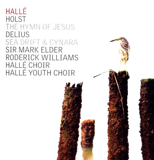 Holst: The Hymn of Jesus; Delius: Sea Drift & Cynara