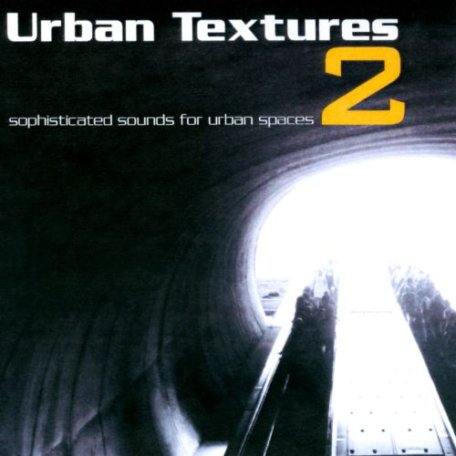 Urban Textures 2: Sophisticated Sounds For Urban Spaces
