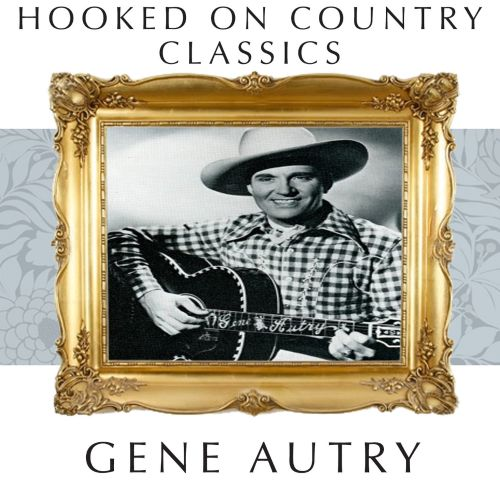 Hooked On Country Classics - Gene Autry