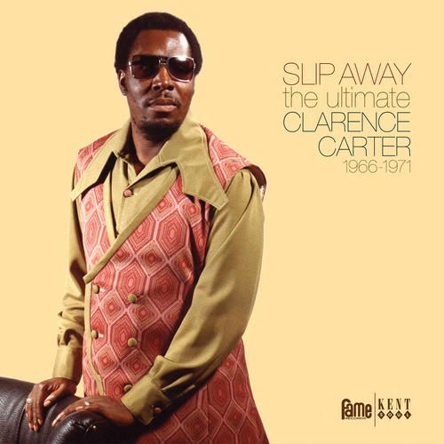 Slip Away: Ultimate Clarence Carter 1966-1971