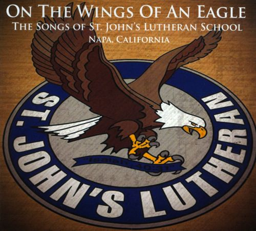 On The Wings of an Eagle: The Songs of St. John's Lutheran School