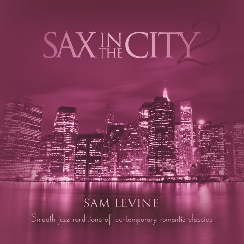 Sax in the City, Vol. 2: Smooth Jazz Renditions of Contemporary Romantic Classics