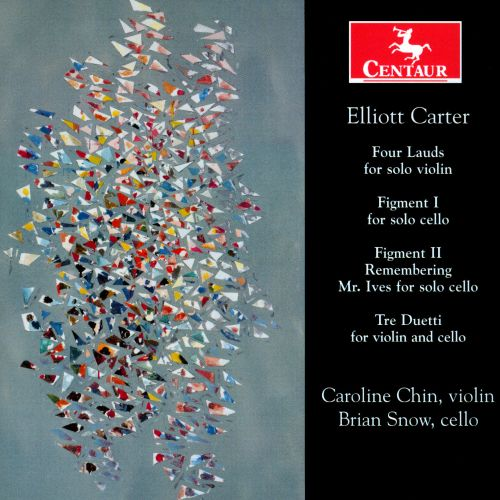 Elliot Carter: Four Lauds; Figment I; Figment II Remembering Mr. Ives; Tre Duetti