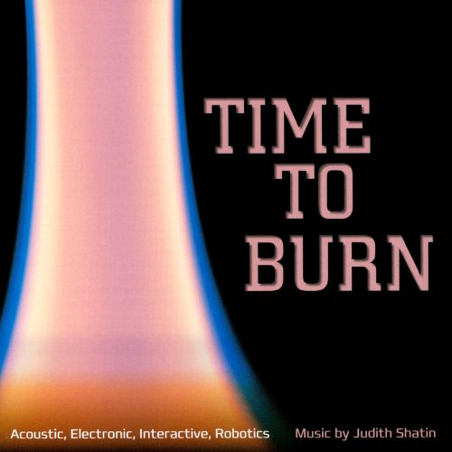 Time to Burn: Music by Judith Shatin