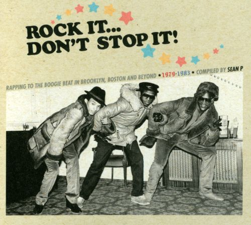 Rock It... Don't Stop It!: Rapping to the Boogie Beat in Brooklyn, Boston and Beyon 1979-1983