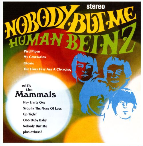 Nobody But Me: The Human Beinz & the Mammals