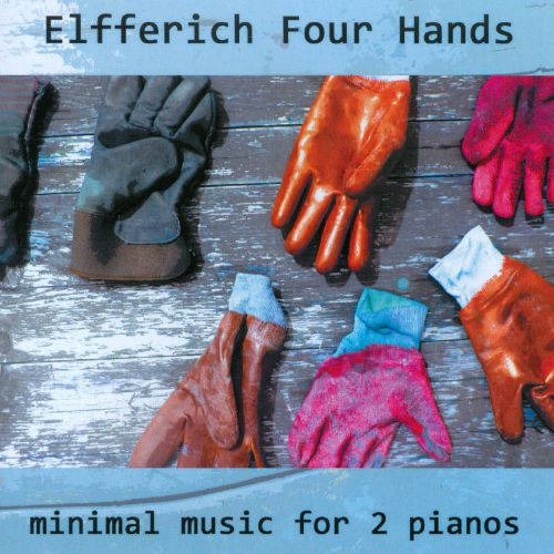 Elfferich Four Hands: Minimal Music for 2 Pianos